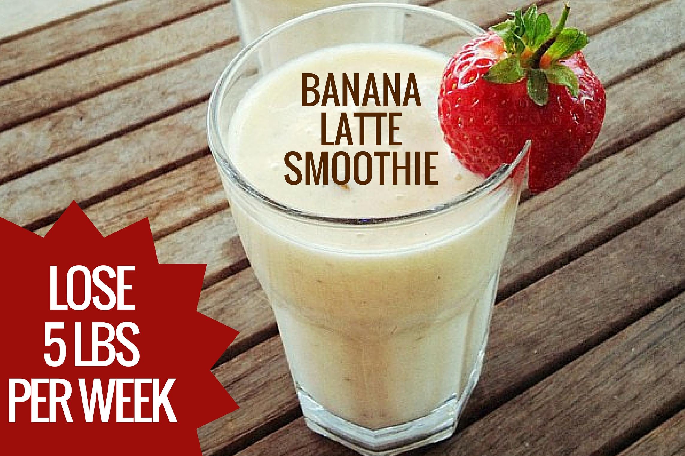 Banana Latte Smoothie Lose 5 Lbs In 1 Week
